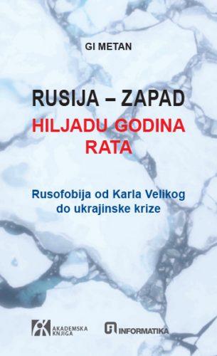 RUSIJA – ZAPAD HILJADU GODINA RATA. Rusofobija od Karla Velikog do ukrajinske krize