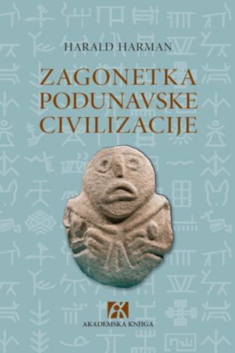 ZAGONETKA PODUNAVSKE CIVILIZACIJE </br> Otkriće najstarije visoko razvijene kulture Evrope
