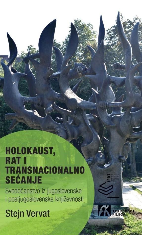 HOLOKAUST, RAT I TRANSNACIONALNO SEĆANJE  Svedočanstvo iz jugoslovenske i postjugoslovenske književnosti