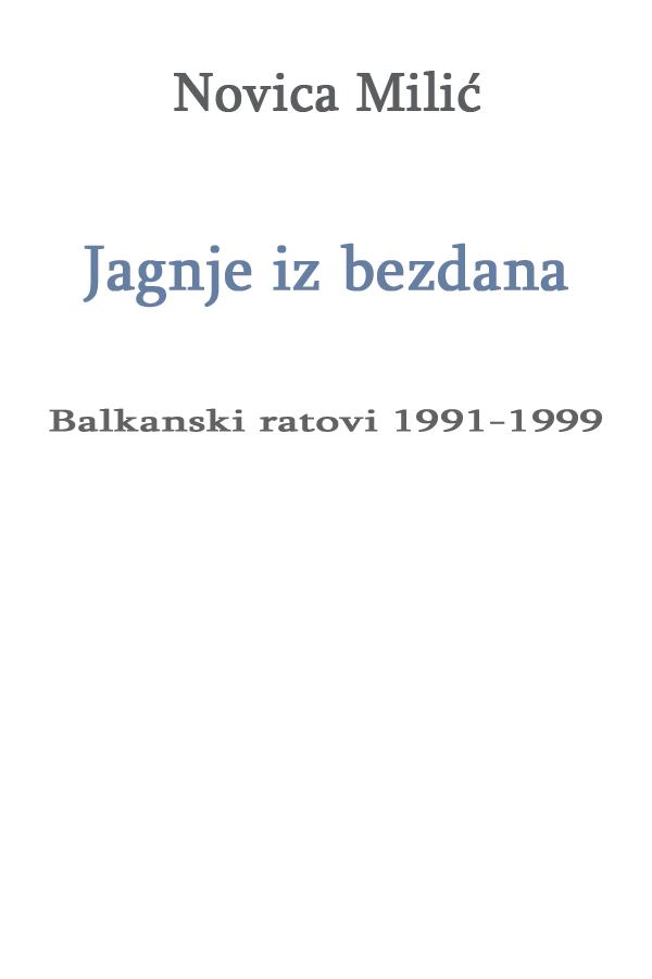 JAGNJE IZ BEZDANA. Balkanski ratovi 1991 ― 1999