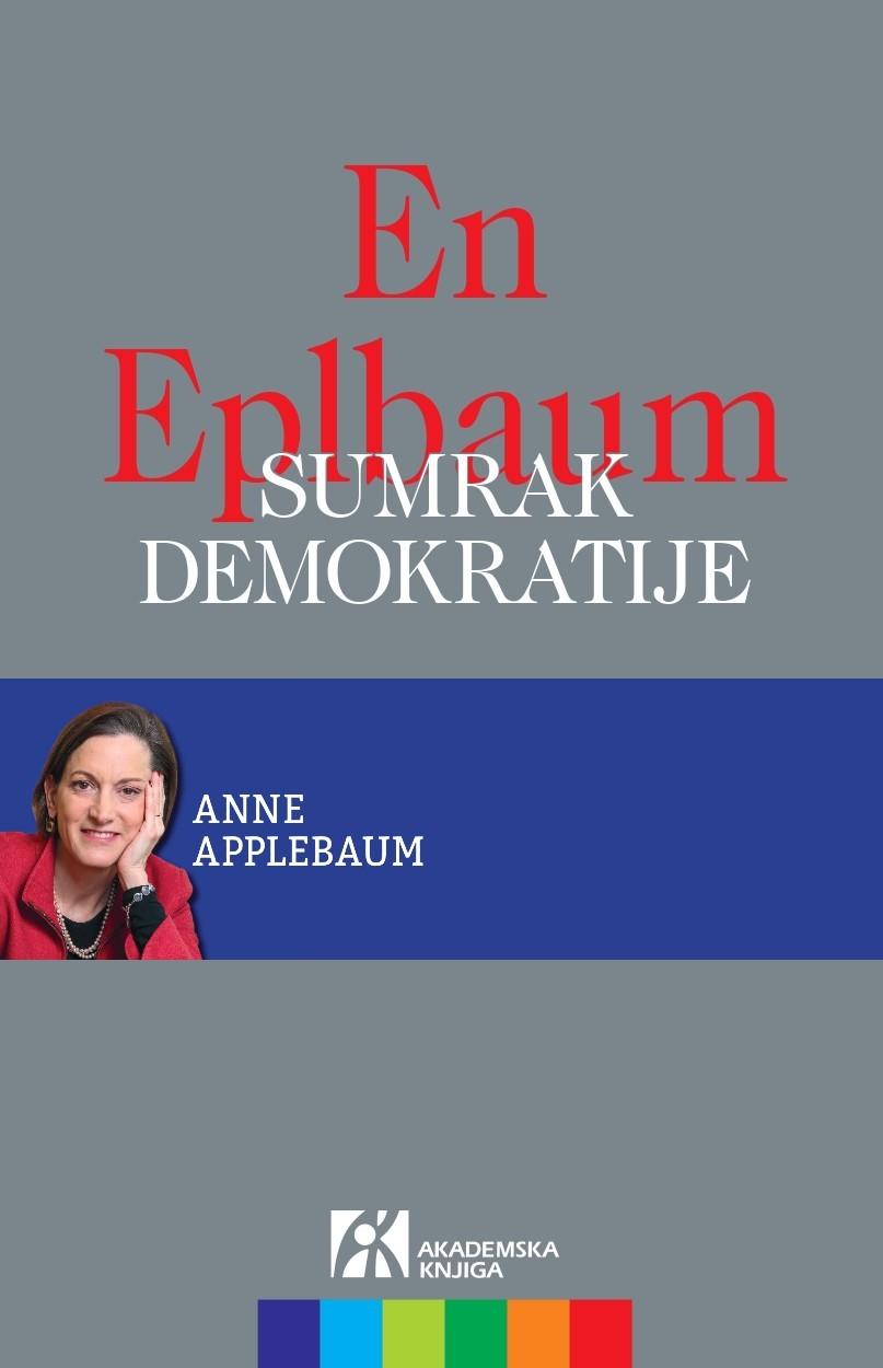 SUMRAK DEMOKRATIJE. Sirenski zov autoritarizma