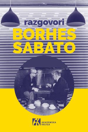 HORHE LUIS BORHES | ERNESTO SABATO RAZGOVORI